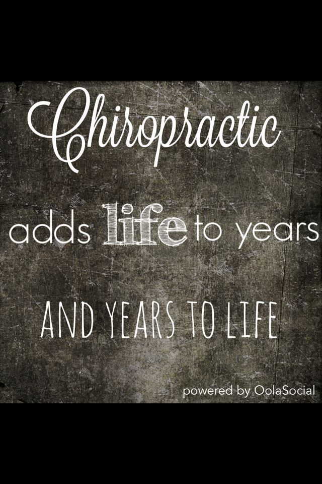 Chiropractic adds life to years and years to life - get adjusted!