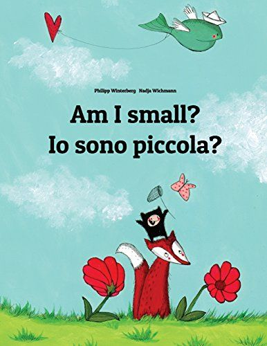 Am I small? Io sono piccola?: Children's Picture Book English-Italian (Bilingual Edition) by Philipp Winterberg http://www.amazon.com/dp/1493769723/ref=cm_sw_r_pi_dp_ETXywb09FWMVG