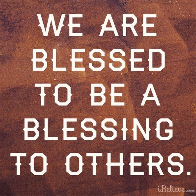 We Are Blessed to Be a Blessing - Inspirations