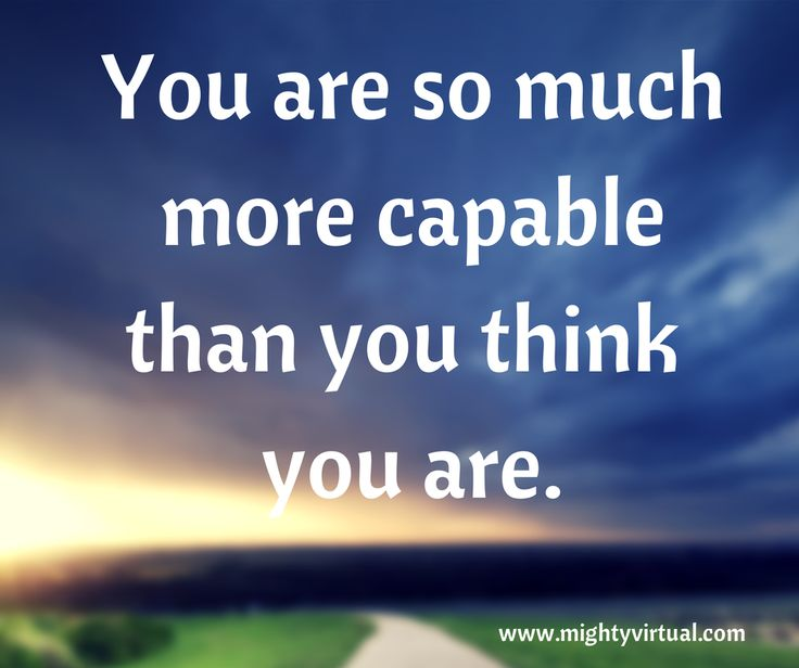 You Are So Much More Capable Than You Think You Are