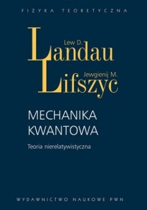 """Lew D. Landau, Jewgienij M. Lifszyc, """"Mechanika kwantowa. Teoria nierelatywistyczna"""", przeł. Ludwik Dobrzyński, Andrzej Pindor, Wydawnictwo Naukowe PWN, Warszawa 2012."""