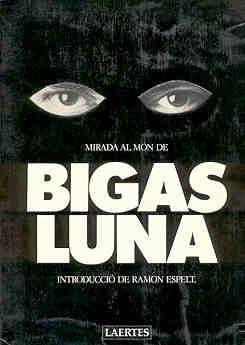 Mirada al Món de Bigas Luna. · Ocho y Medio Libros de Cine