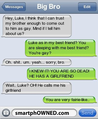 Big BroHey, Luke, I think that I can trust my brother enough to come out to him.