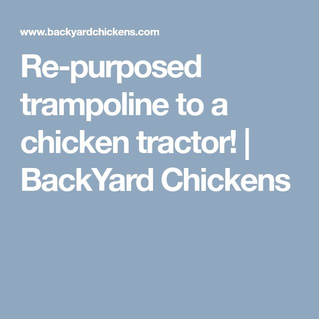 Re-purposed trampoline to a chicken tractor! | BackYard Chickens