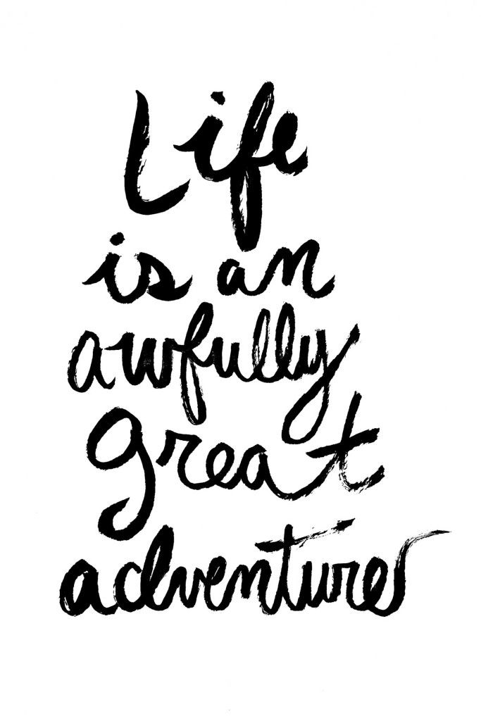 Life is an awfully great adventure, don't you think so?
