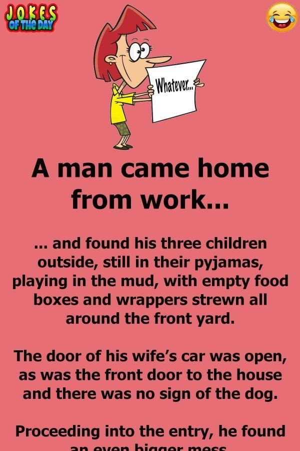 Humor A Man Comes Home From Work And Finds The Place A Wreck Funny Quotes For Kids Funny Work Jokes Work Jokes