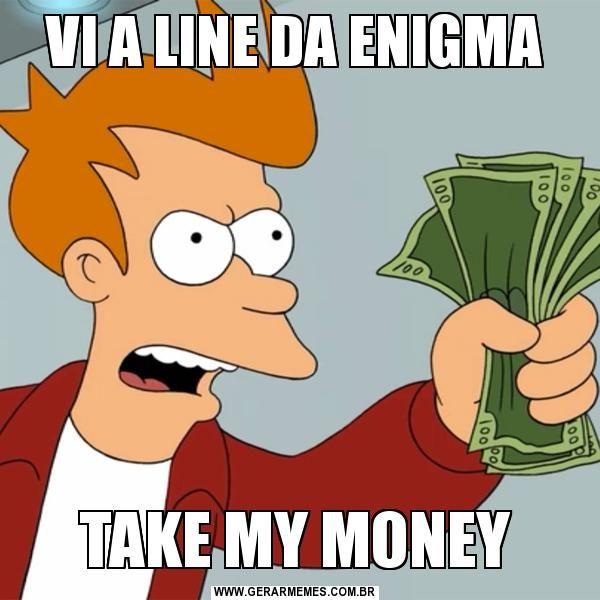 VI A LINE DA ENIGMA TAKE MY MONEY