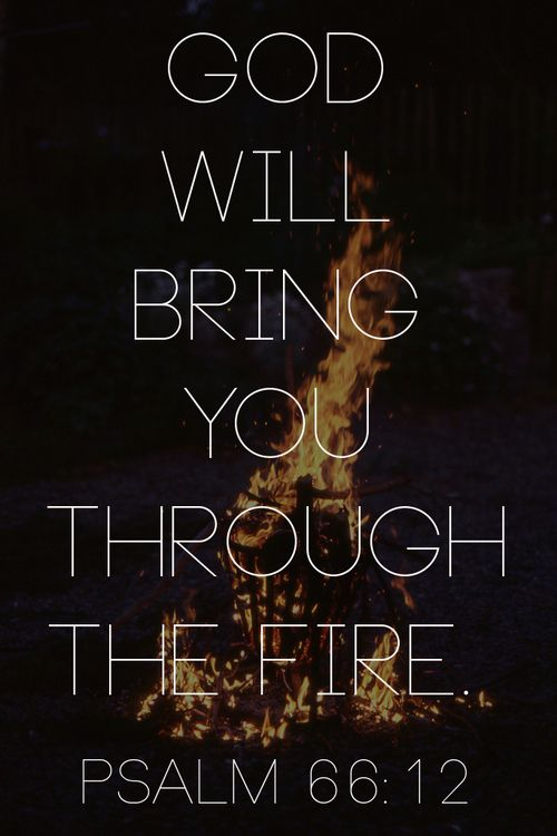 """ …We went through fire and flood, but You brought us to a place of abundance"" (Psalm 66:12, NLT)"