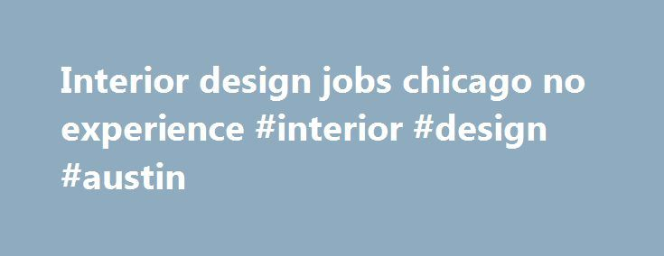 Interior design jobs chicago no experience #interior #design #austin http://interior.remmont.com/interior-design-jobs-chicago-no-experience-interior-design-austin/  #interior design jobs chicago # interior design jobs chicago no experience impossible is possible quote – idontwanttoworkeveningsandweekends – department of treasury mailing address ohio. causal-comparative research method. Ashley Furniture Protection Plan; example of causal arguments. Girl Meets Brother. correlational research…