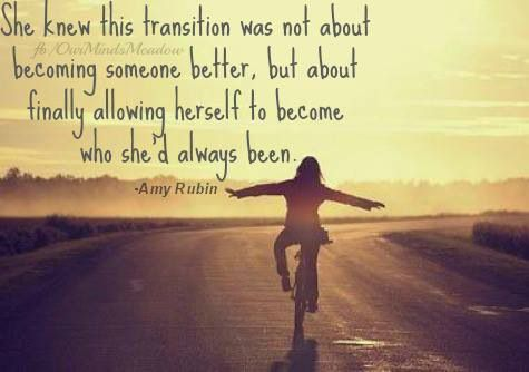 She knew this transition was not about becoming someone better, but about finally allowing herself to become who she'd always been. Amy Rubin