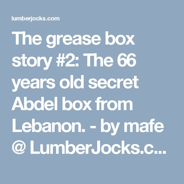 The grease box story #2: The 66 years old secret Abdel box from Lebanon. - by mafe @ LumberJocks.com ~ woodworking community