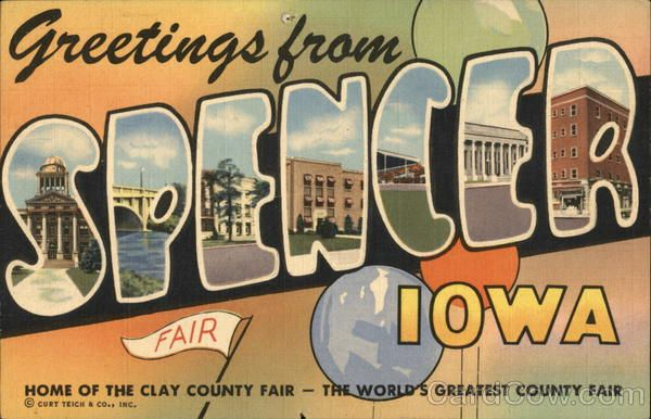 Spencer IA Greetings From Spencer, Iowa - Home of the Clay County Fair Spencer, County Seat of Clay County, has a population of 8300. Located in Northwestern Iowa on U.S. Highways 18 and 71. Spencer is the Gateway to Iowa's Great Lakes Region.