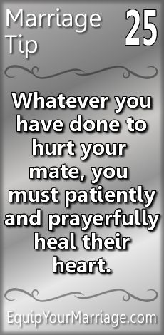Practical Marriage Tips #25 - Whatever you have done to hurt your mate, you must patiently and prayerfully heal their heart.