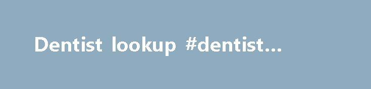 Dentist lookup #dentist #lookup http://dental.remmont.com/dentist-lookup-dentist-lookup-2/  #dentist lookup # Dentistry On Saturday, October 15, 2016, new state law will become effective that includes new requirements to utilize the Massachusetts Prescription Awareness Tool (MassPAT), the new online Prescription Monitoring Program (PMP). Please make sure you are prepared for the new requirements. • A registered individual practitioner must utilize MassPAT each time the […]