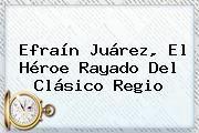 http://tecnoautos.com/wp-content/uploads/imagenes/tendencias/thumbs/efrain-juarez-el-heroe-rayado-del-clasico-regio.jpg Clasico Regio. Efraín Juárez, el héroe rayado del Clásico Regio, Enlaces, Imágenes, Videos y Tweets - http://tecnoautos.com/actualidad/clasico-regio-efrain-juarez-el-heroe-rayado-del-clasico-regio/