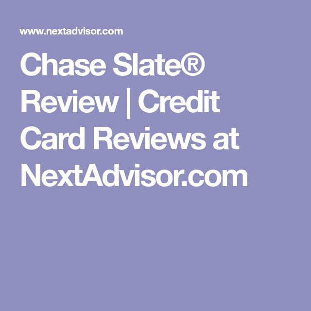 Some people believe that you should avoid getting a credit card as they generate debt. Chase Slate® Review   Credit Card Reviews at NextAdvisor.com   Credit card reviews, Credit card ...