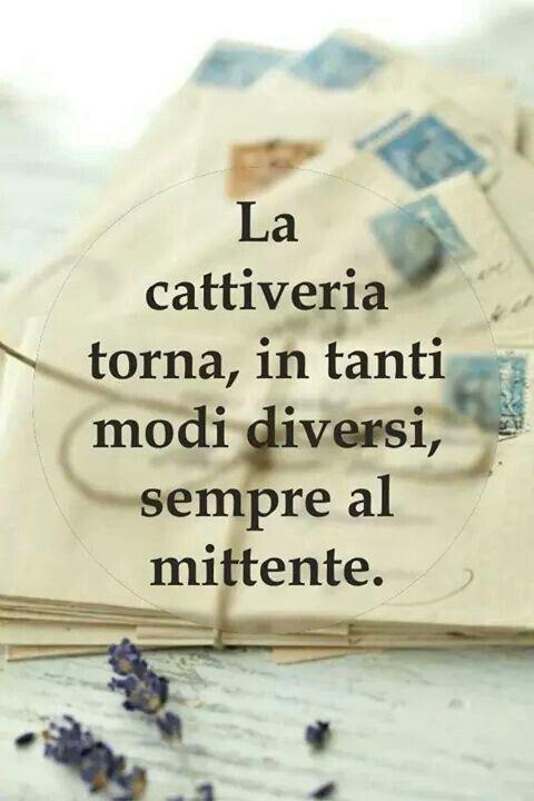È giusto! !!!!! Badness always goes back to the sender...
