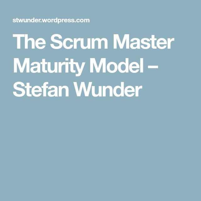 The Scrum Master Maturity Model – Stefan Wunder
