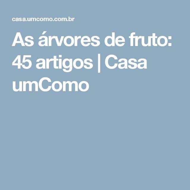 As árvores de fruto: 45 artigos | Casa umComo