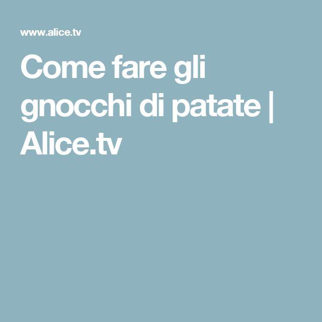 Come fare gli gnocchi di patate   Alice.tv
