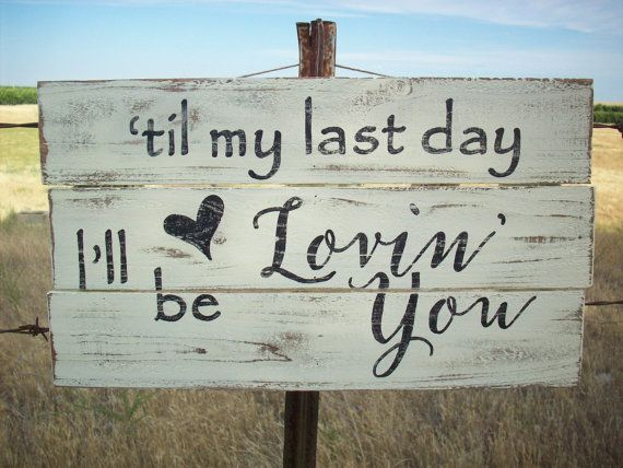 Western Sign Country Music Lyric Till My Last Day Ill Be Lovin You Anniversary Gift Wedding Decor Justin Moore Song Rustic