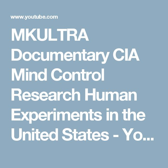 MKULTRA Documentary CIA Mind Control Research Human Experiments in the United States - YouTube