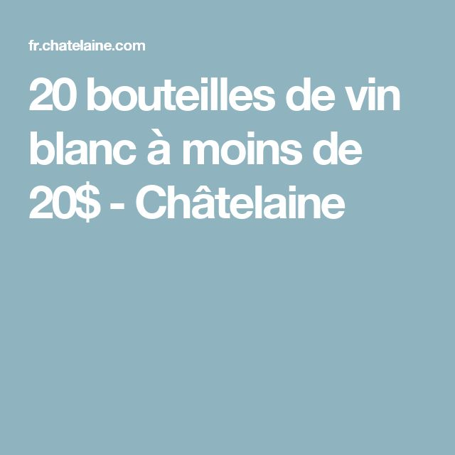20 bouteilles de vin blanc à moins de 20$ - Châtelaine