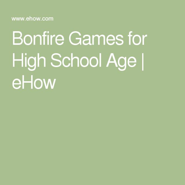 Bonfire Games for High School Age | eHow