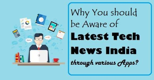 tech news india latest sources of news 2017 must follow to know technology