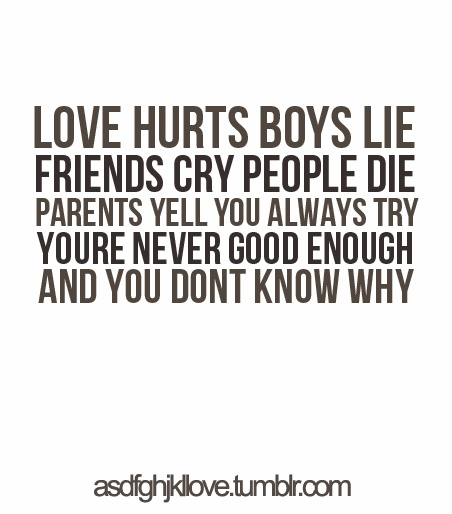Good Boys Quotes: LOVE HURTS BOYS LIFE FRIENDS CRY PEOPLE DIE PARENTS YELL