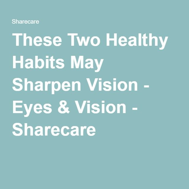 These Two Healthy Habits May Sharpen Vision - Eyes & Vision - Sharecare