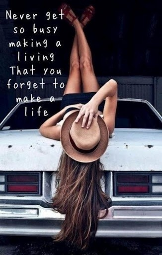 Make a life.Life Quotes, Plays Hard, Remember This, Long Hair, Living Life, Senior Pics, Old Cars, Cowboy Hats, Good Advice