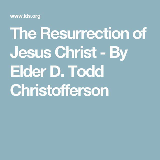 The Resurrection of Jesus Christ - By Elder D.Todd Christofferson