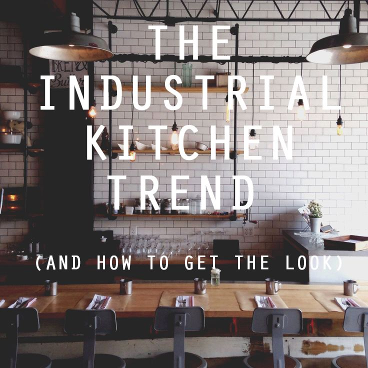 breaking down all the elements you need to create an industrial style kitchen for your home