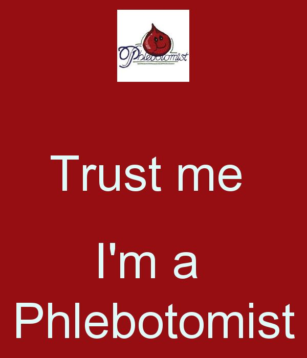 Trust me   I'm a  Phlebotomist