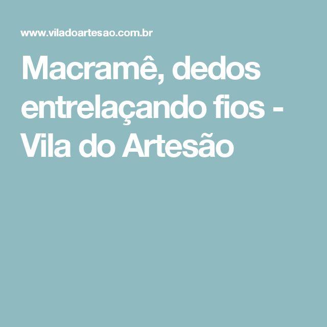 Macramê, dedos entrelaçando fios - Vila do Artesão