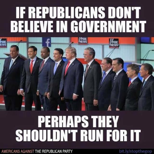 If Republicans Don't Believe in Government Perhaps They Shoudn't Run For It - Americans Against the Republican Party