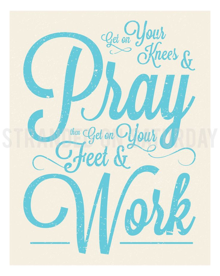 8x10 Quote Print - Get on Your Knees and Pray Then Get on Your Feet and Work by StrandedOnSaturday on Etsy
