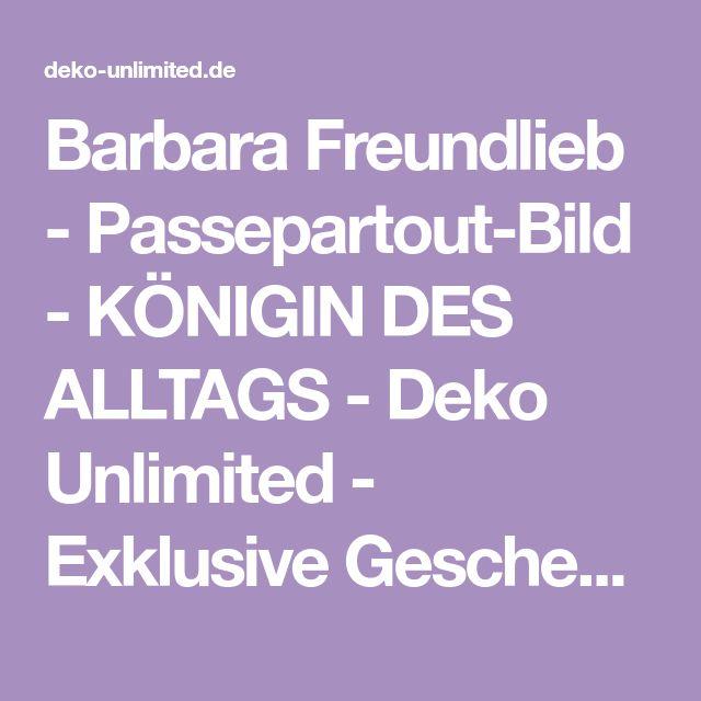 Barbara Freundlieb - Passepartout-Bild - KÖNIGIN DES ALLTAGS - Deko Unlimited - Exklusive Geschenke & Dekoration, 12,95 €