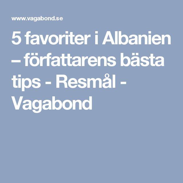 5 favoriter i Albanien – författarens bästa tips - Resmål - Vagabond
