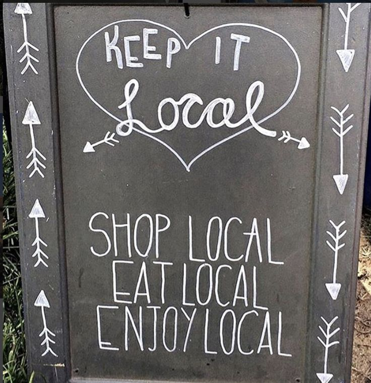 Keep it local! Shop local be local eat local enjoy local.