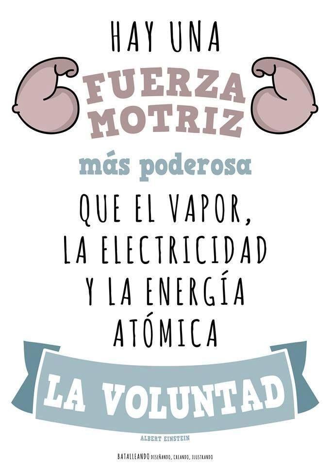 Hay una fuerza motriz más poderosa que el vapor, la electricidad y la energía atómica. La voluntad.