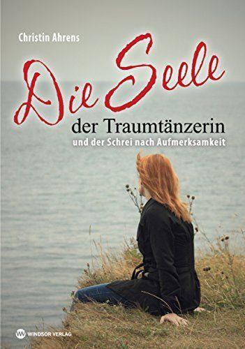 Die Seele der Traumtänzerin: und der Schrei nach Aufmerksamkeit von Christin Ahrens, http://www.amazon.de/dp/B00NY0S5J6/ref=cm_sw_r_pi_dp_KTFnvb0M3BQPY