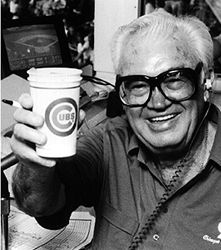 Harry Caray - the voice behind the games - great childhood memories.