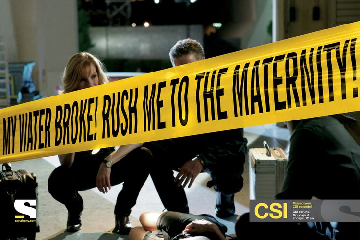 My water broke! Rush me to the maternity! Sony Entertainment Television / Missed your CSI episode? CSI reruns. Mondays & Fridays, 12 am.