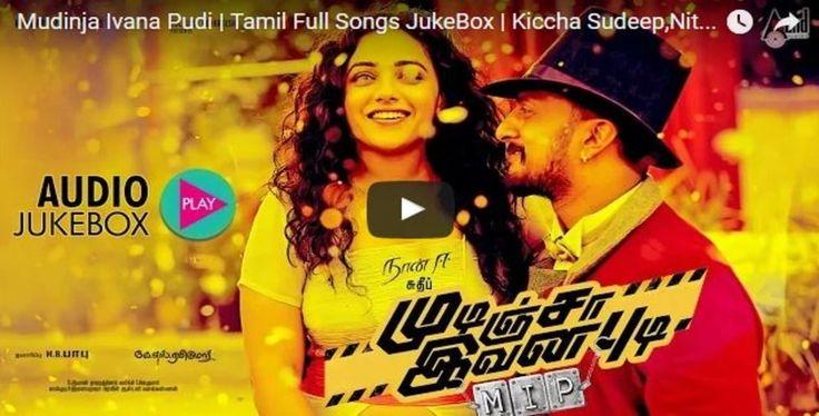 mudinja ivana pudi tamil full songs juke box kiccha sudeep nithya menon