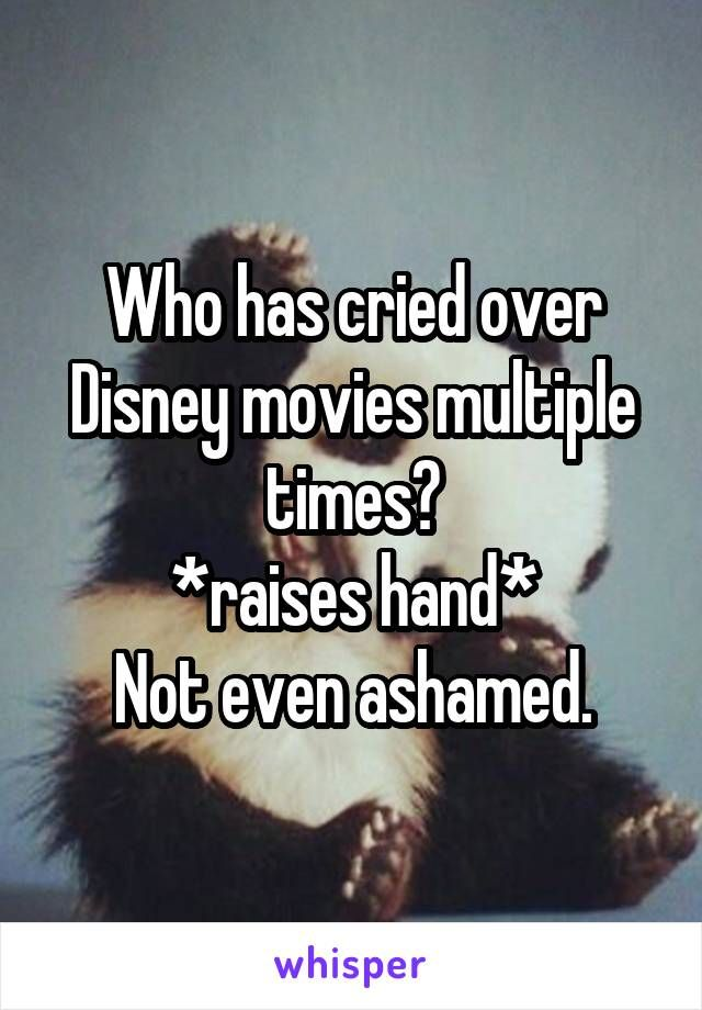 Who has cried over Disney movies multiple times? *raises hand* Not even ashamed.