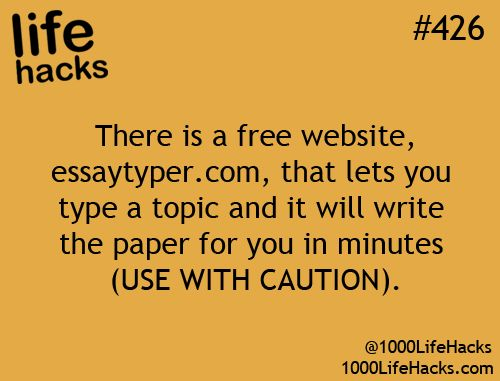 1000 Life Hacks. This SEEMS really cool because it literally types it for you, but the entire essay is purely word for word wikipedia, so beware!