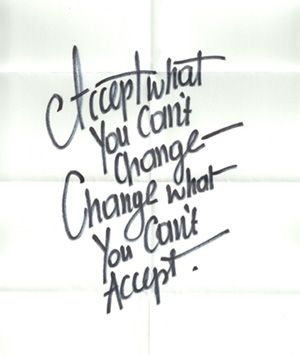 Acceptance and change...kinda a shortened serenity prayer