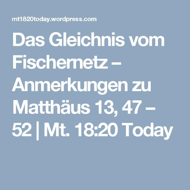 Das Gleichnis vom Fischernetz – Anmerkungen zu Matthäus 13, 47 – 52 | Mt. 18:20 Today